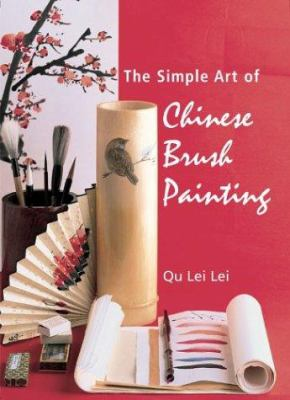 The Simple Art of Chinese Brush Painting, by Qu Lei Lei