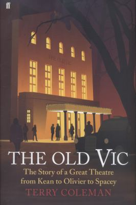 The Old Vic the story of a great theatre from Kean to Olivier to Spacey