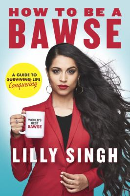 How to be a bawse a guide to conquering life by lilly singh