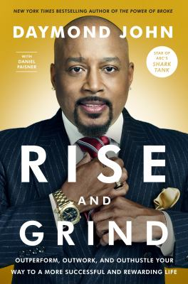 Rise and Grind How to Out-Perform  Out-Work  and Out-Hustle the Competition by Daymond John