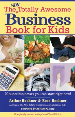The new totally awesome business book for kids (and their parents) with twenty super businesses you can start right now by Arthur berg bochner
