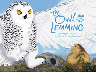 The Owl and the Lemming by Roselynn Akiulukjuk