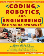 Coding  robotics  and engineering for young students a tech beginnings curriculum  grades pre-K-2 by Ann Gadzikowski