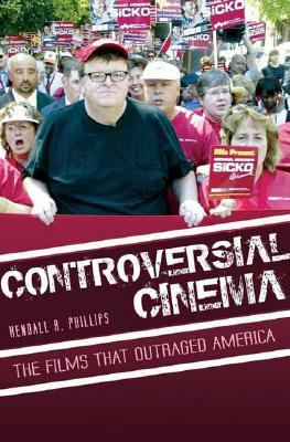 Controversial cinema the films that outraged America