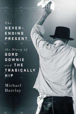 The Never-Ending Present Story of Gord Downie
