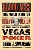 Blood acres the wild ride of Benny Binion , the Texas gangster who created Vegas poker