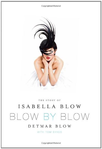 Blow by Blow  the story of Isabella Blow written by her husband Detmar Blow