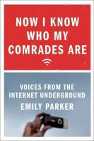 Now I know who my comrades are voices from the Internet underground