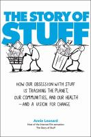 The story of stuff  how our obsession with stuff is trashing the planet, our communities, and our health--and a vision for change