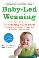 Baby-led weaning the essential guide to introducing solid foods and helping your baby to grow up a happy and confident eater