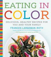 Eating in color - delicious, healthy recipes for you and your family