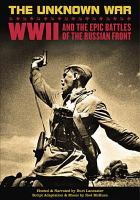 The unknown war WWII and the epic battles of the Russian front