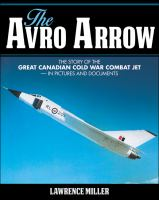 The Avro Arrow the story of the great Canadian Cold War combat jet in pictures and documents
