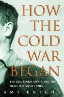 How the cold war began the Gouzenko affair and the hunt for Soviet spies