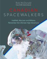 Canadian spacewalkers Hadfield MacLean and Williams remember the ultimate high adventure