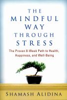 The mindful way through stress - the proven 8-week path to health, happiness, and well-being