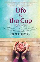 Life by the cup - ingredients for a purpose-filled life of bottomless happiness and limitless succes