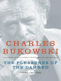 Pleasures of the damned -- Charles Bukowski