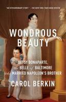 Wondrous beauty the life and adventures of Elizabeth Patterson Bonaparte