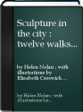 Sculpture in the city - twelve walks in downtown Toronto
