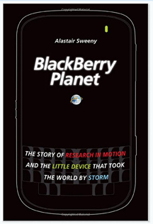BlackBerry planet  the story of Research in Motion and the little device that took the world by storm