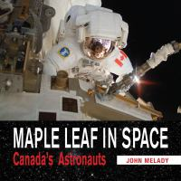 Maple Leaf in space Canada's astronauts