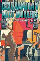 The Canadian auto workers the birth and transformation of a Union