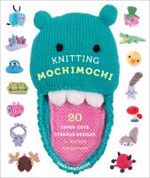 Knitting mochimochi. 20 super cute strange designs for knitted amigurumi toys