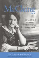 Nellie McClung the complete autobiography Clearing in the west and The stream runs fast