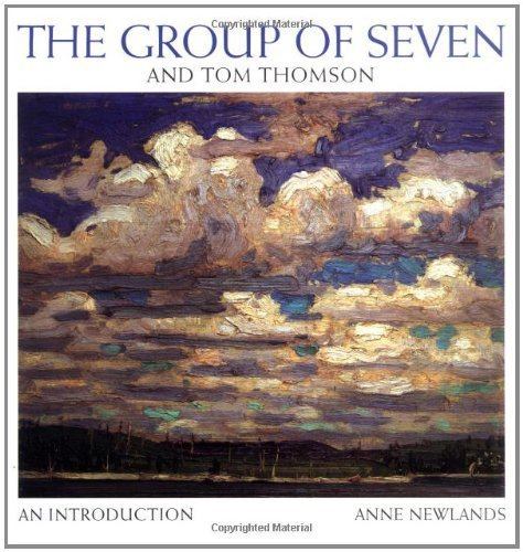 The Group of Seven and Tom Thomson  an introduction by Anne Newlands