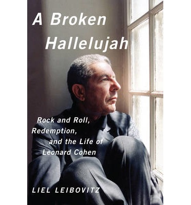 A broken hallelujah rock and roll, redemption, and the life of Leonard Cohen