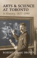 Arts and science at Toronto a history 1827-1990
