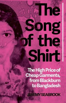 The song of the shirt the high price of cheap garments from Blackburn to Bangladesh