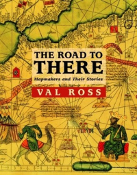 The road to there mapmakers and their stories