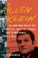 Allen Klein the man who bailed out the Beatles, made the Stones, and transformed rock & roll