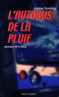 Gaston Tremblay - L'Autobus de la pluie - poèmes