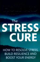 The Stress cure - how to resolve stress, build resilience and boost your energy
