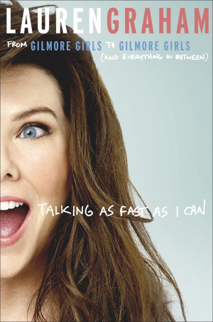 Talking as fast as I can - From Gilmore Girls to Gilmore Girls, and everything in between - Lauren Graham