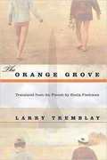 The orange grove  by larry tremblay