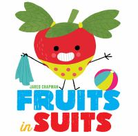 Fruits in Suits, by Jared Chapman