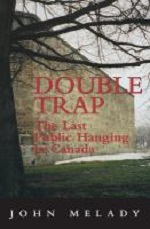 Double Trap : the Last Public Hanging in Canada