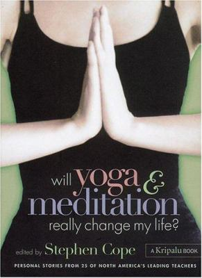 Will yoga & meditation really change my life personal stories from 25 of America's leading teachers
