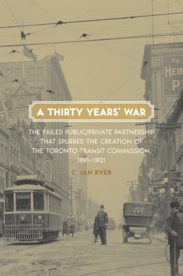 A thirty years' war the failed public-private partnership that spurred the creation of the Toronto Transit Commission 1891-1921
