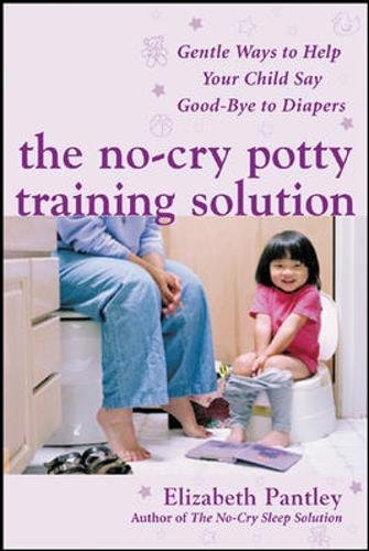 The no-cry potty training solution  gentle ways to help your child say good-bye to diapers