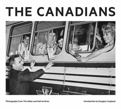 The Canadians photographs from the Globe and Mail archives