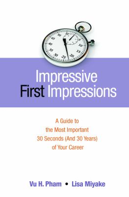 Impressive first impressions  a guide to the most important 30 seconds (and 30 years) of your career
