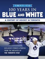 100 years in blue and white a century of hockey in Toronto.