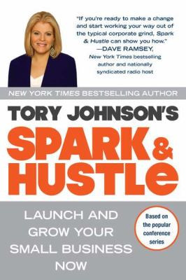 Spark & hustle launch and grow your small business now by tory johnson