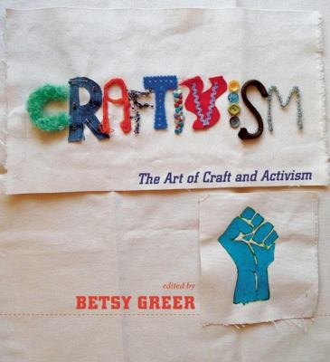 Craftivism The Art of Craft and Activism