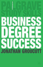 Business degree success a practical study guide for business students at college and university by Jon Groucutt